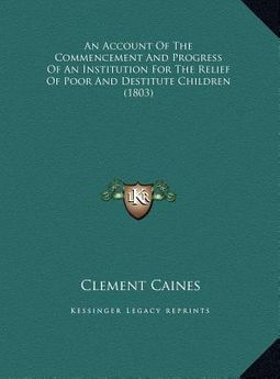 An Account of the Commencement and Progress of an Institution for the Relief of Poor and Destitute Children (1803)