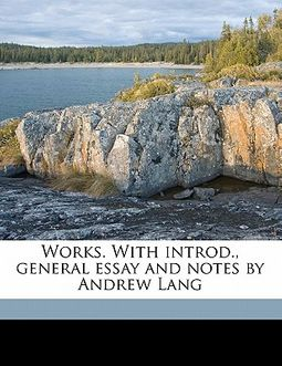 Works. with Introd., General Essay and Notes by Andrew Lang Volume 26