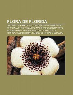 Flora de Florida: Jardines de Harry P. Leu, Jardines de La Torre BOK, Pinus Palustris, Fincas de Invierno de Edison y Ford