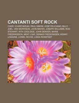 Cantanti Soft Rock: Cher, Ichir Mizuki, Paul Simon, Jose Feliciano, Billy Joel, Van Morrison, John Mayer, Joseph Williams, Rod Stewart