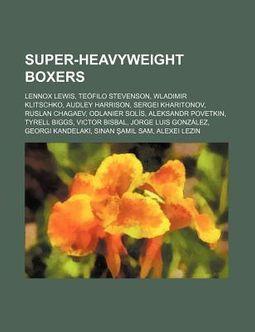 Super-Heavyweight Boxers: Lennox Lewis, Teofilo Stevenson, Wladimir Klitschko, Audley Harrison, Sergei Kharitonov, Ruslan Chagaev