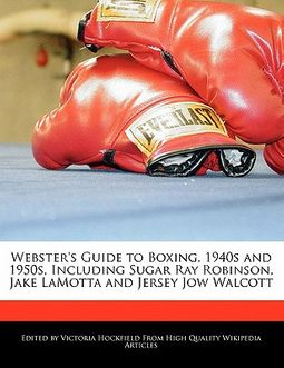 Webster's Guide to Boxing, 1940s and 1950s, Including Sugar Ray Robinson, Jake Lamotta and Jersey Jow Walcott