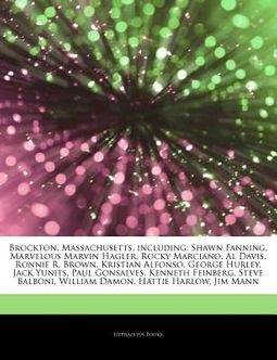 Articles on Brockton, Massachusetts, Including: Shawn Fanning, Marvelous Marvin Hagler, Rocky Marciano, Al Davis, Ronnie R. Brown, Kristian Alfonso, G