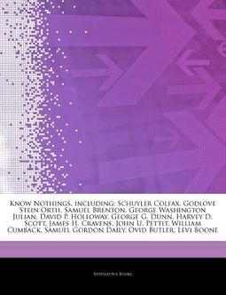 Articles on Know Nothings, Including: Schuyler Colfax, Godlove Stein Orth, Samuel Brenton, George Washington Julian, David P. Holloway, George G. Dunn