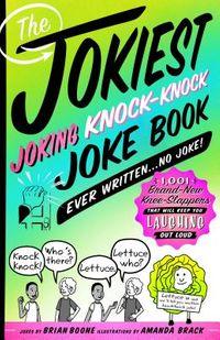 The Jokiest Joking Knock-Knock Joke Book Ever Written... No Joke!