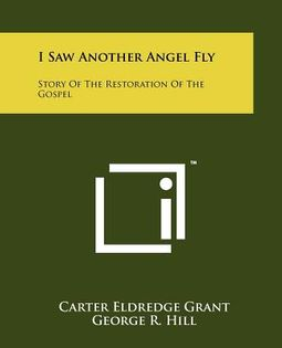 I Saw Another Angel Fly: Story of the Restoration of the Gospel
