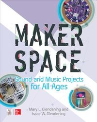 Makerspace Sound and Music Projects for All Ages