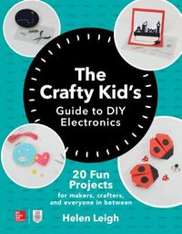The Crafty Kids Guide to DIY Electronics