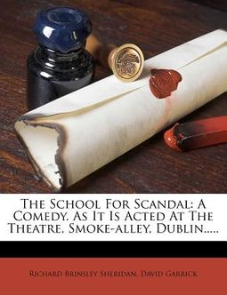 The School for Scandal: A Comedy. as It Is Acted at the Theatre, Smoke-Alley, Dublin.....
