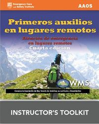 Primeros Auxilios en Lugares Remotos Programa de ense?anza del instructor/ First Aid in Remote Places Teaching Instructor Program