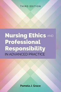 Nursing Ethics & Professional Responsibility in Advanced Practice