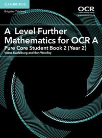 A Level Further Mathematics for Ocr Pure Core Student Book, Year 2