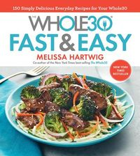 The Whole30 Fast & Easy Recipes