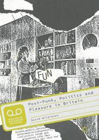 Post-punk, Politics and Pleasure in Britain