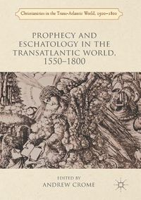 Prophecy and Eschatology in the Transatlantic World 1550-1800