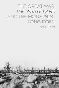 The Great War, The Waste Land and the Modernist Long Poem