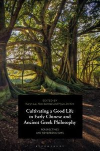 Cultivating a Good Life in Early Chinese and Ancient Greek Philosophy