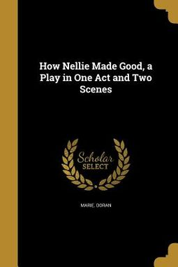 How Nellie Made Good, a Play in One Act and Two Scenes