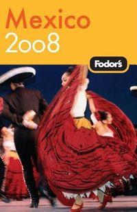 Fodor's 2008 Mexico