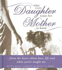 What Every Daughter Wants Her Mother to Know