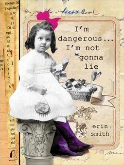 I'm Dangerous? I'm Not Gonna Lie