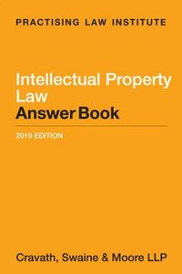 Intellectual Property Law Answer Book 2019