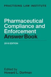 Pharmaceutical Compliance and Enforcement Answer Book