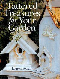Tattered Treasures for Your Garden