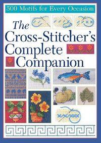 The Cross-Stitcher's Complete Companion