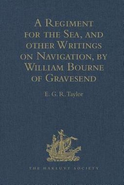 A Regiment for the Sea, and Other Writings on Navigation, by William Bourne of Gravesend, a Gunner, C. 1535-1582