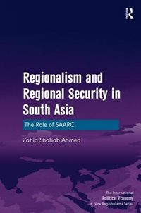 Regionalism and Regional Security in South Asia
