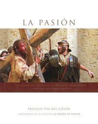 LA Pasion : Fotografia de la Pelicula La Pasion de Cristo / Passion : Photography From The Film The Passion Of the Christ