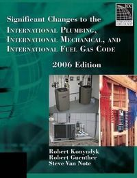 Significant Changes to the International Plumbing Code, International Mechanical Code, and International Fuel Gas Code, 2006
