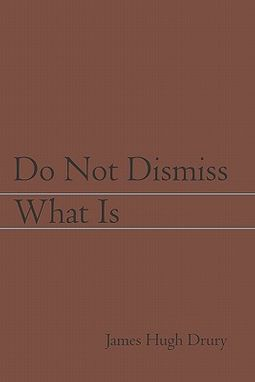 Do Not Dismiss What Is