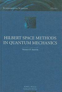 Hilbert Space Methods in Quantum Mechanics