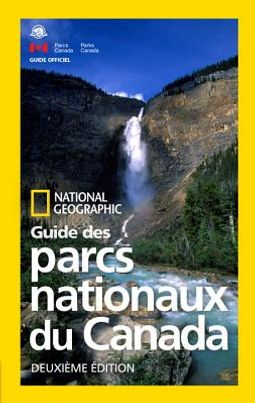 National Geographic Guide des parcs nationaux du Canada / National Geographic Guide to the National Parks of Canada