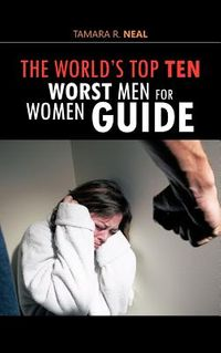 The World's Top Ten Worst Men for Women Guide