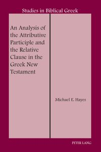 An Analysis of the Attributive Participle and the Relative Clause in the Greek New Testament
