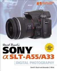 David Busch's Sony Alpha SLT-A55/A33 Guide to Digital Photography