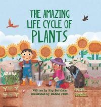 The Amazing Life Cycle of Plants