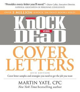 Cover Letters and Strategies to Get the Job You Want Knock em Dead Cover Letters