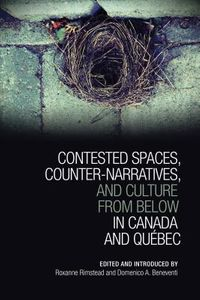 Contested Spaces, Counter-narratives, and Culture from Below in Canada and Quebec