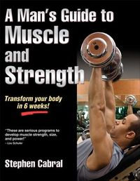 A Man's Guide to Muscle and Strength