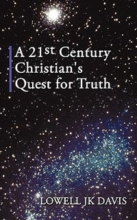 A 21st Century Christian's Quest for Truth