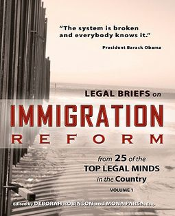 Legal Briefs on Immigration Reform from 25 of the Top Legal Minds in the  Country by Robinson, Deborah (EDT)/ Parsa, Mona (EDT)/ Dzubow, Jason A