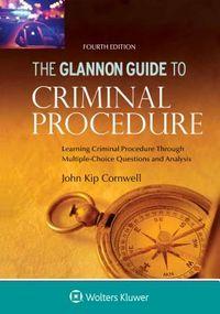 Glannon Guide to Criminal Procedure