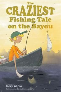 The Craziest Fishing Tale on the Bayou