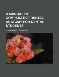 A Manual of Comparative Dental Anatomy for Dental Students