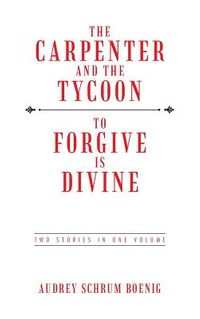The Carpenter and the Tycoon/To Forgive Is Divine