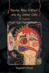 Bipolar, Abba (Father) and my Inner Child